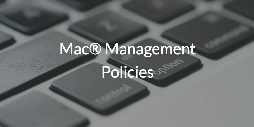 Mac® Management Policies