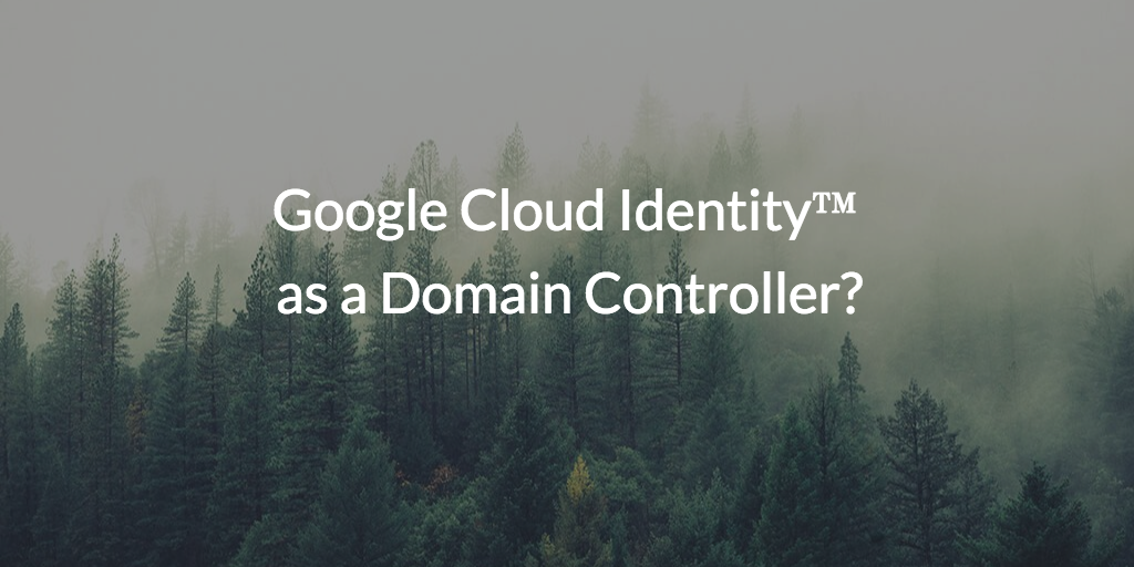 Google Cloud Identity™ as a Domain Controller?