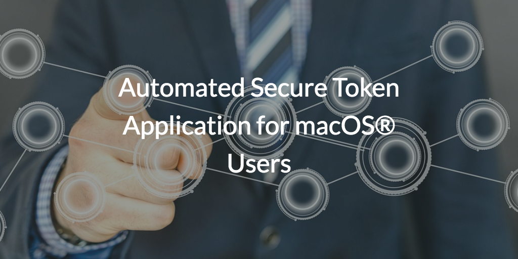 Automated Secure Token Application for macOS® Users