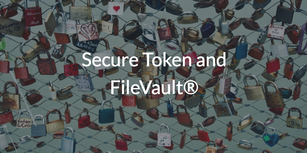 Secure Token and FileVault®