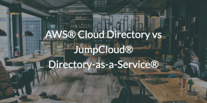 AWS® Cloud Directory vs JumpCloud® Directory-as-a-Service®
