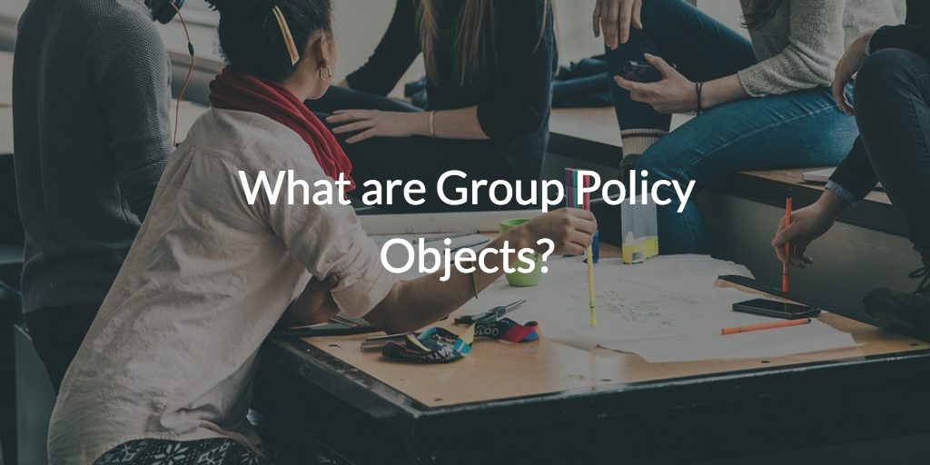 What are Group Policy Objects?