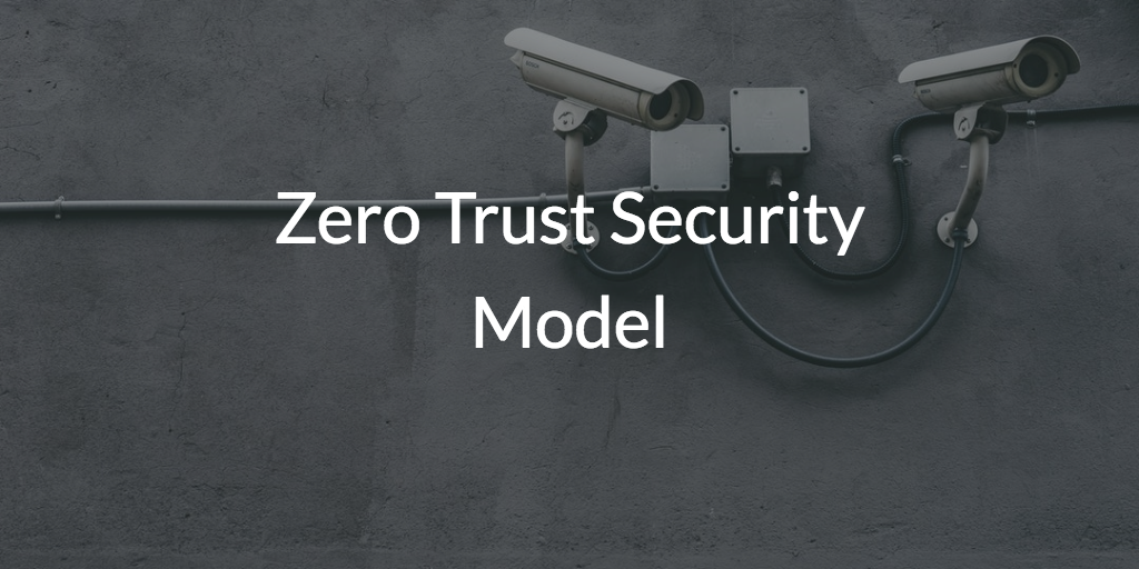 Zero Trust Security Model