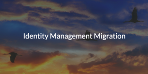 Identity Management Migration