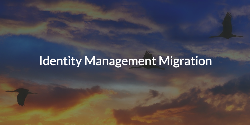 Identity Management Migration