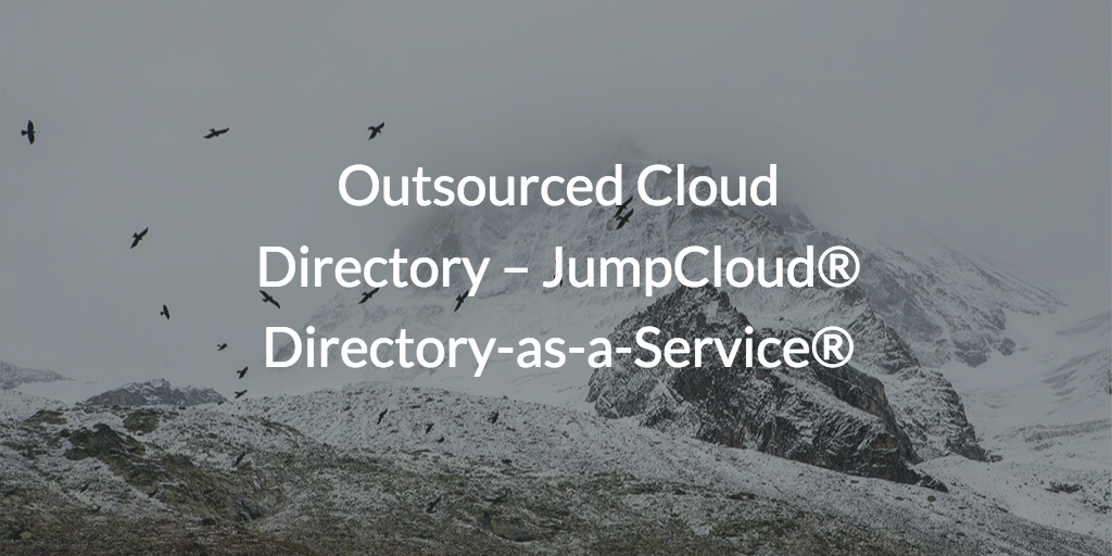 Outsourced Cloud Directory – JumpCloud® Directory-as-a-Service®