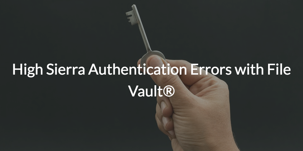 High Sierra Authentication Errors with FileVault