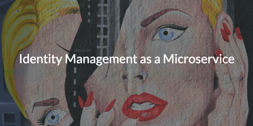 Identity Management as a Microservice