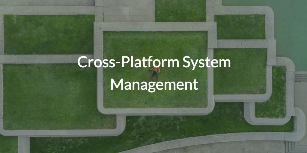 Cross-platform system management