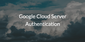 Google Cloud Server Authentication