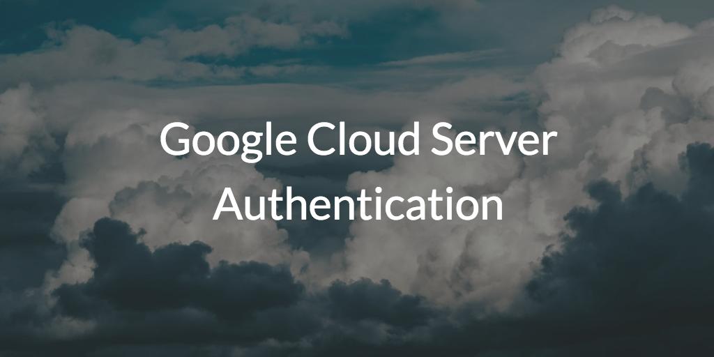Google Cloud Server Authentication