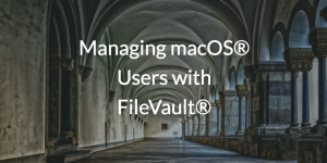 Managing macOS® Users with FileVault®