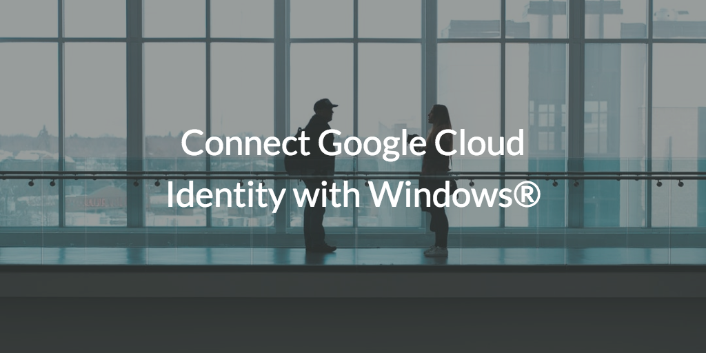 Connect Google Cloud Identity with Windows