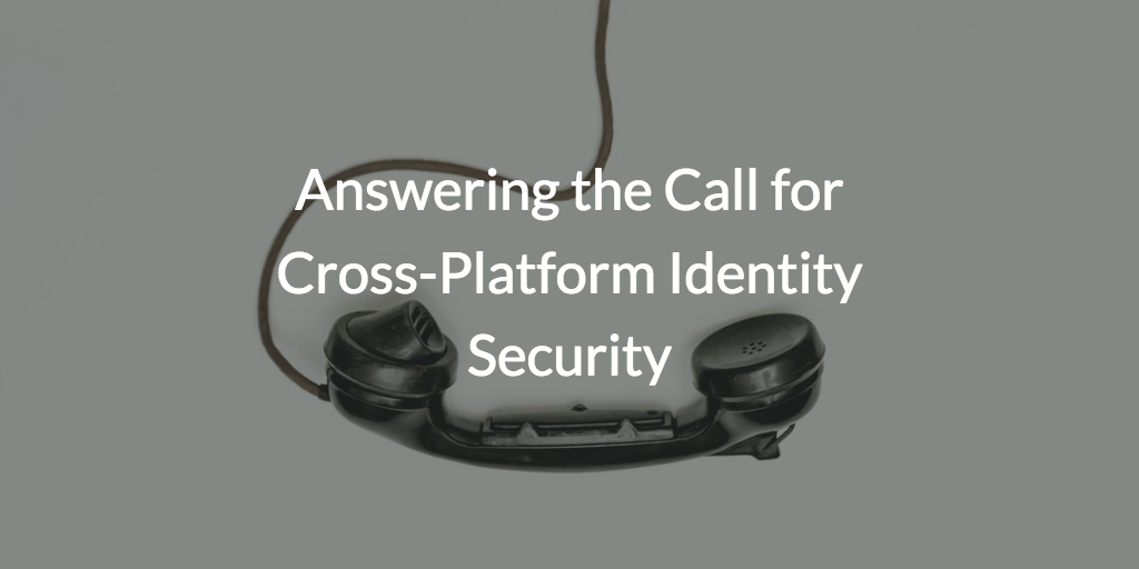 Answering the Call for Cross-Platform Identity Security