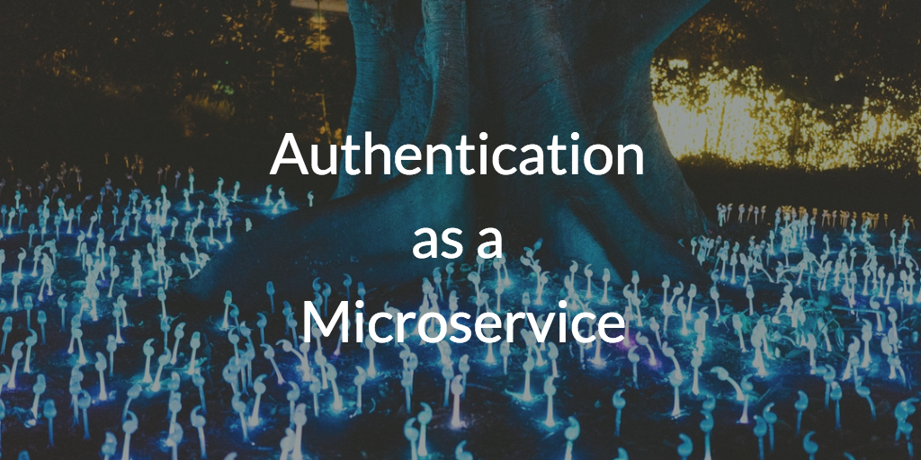 Authentication as a Microservice