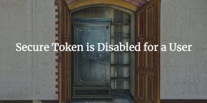 Secure Token Disabled for a User