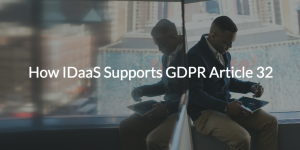 How IDaaS Supports GDPR Article 32