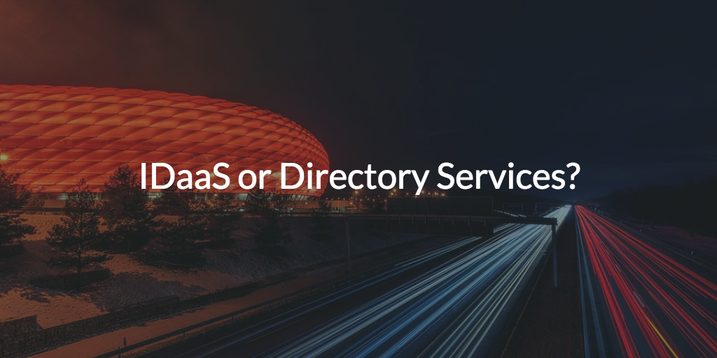 IDaaS or Directory Services?