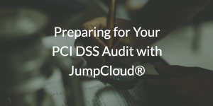 Preparing for Your PCI DSS Audit with JumpCloud