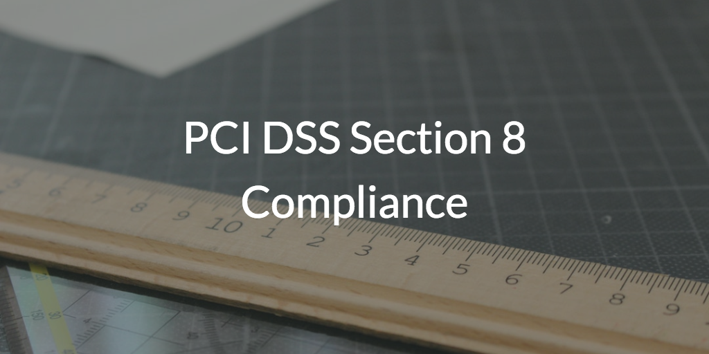 PCI DSS Section 8 Compliance