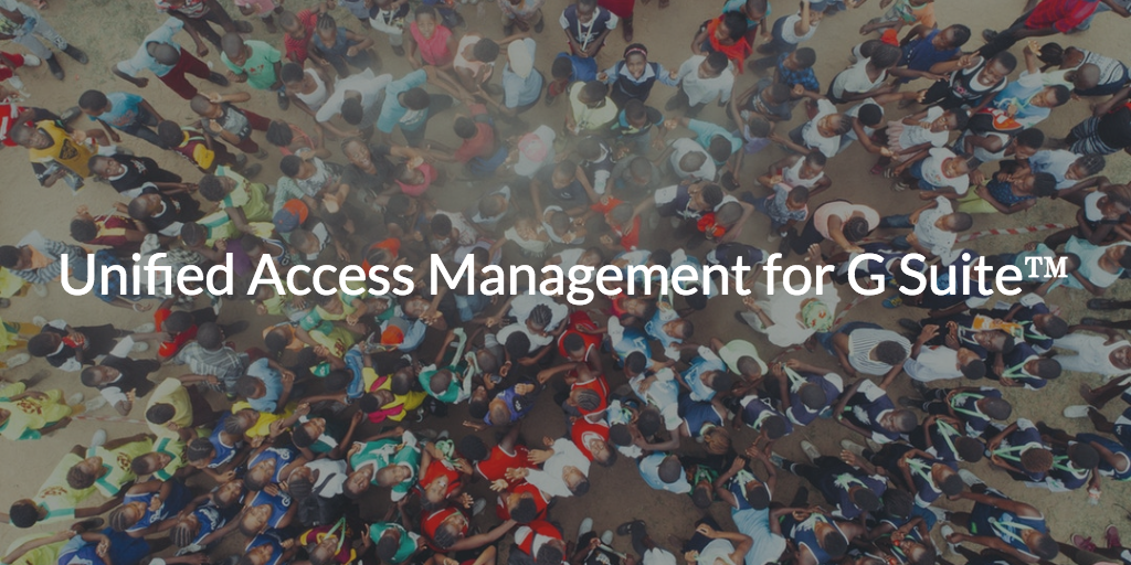 Unified Access Management for G Suite
