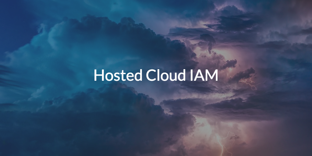 Hosted Cloud IAM Written over picture of a cloud