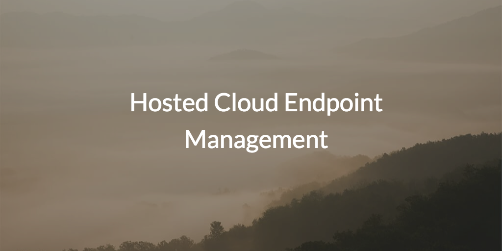 Admins are searching for a hosted cloud endpoint management solution