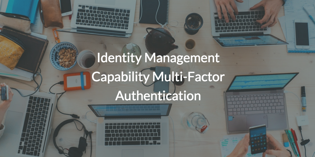 Identity management and multi factor authentication capabilities