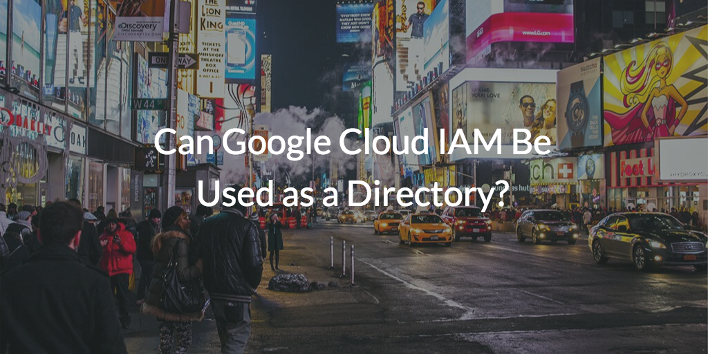 Can Google Cloud IAM Be Used as a Directory