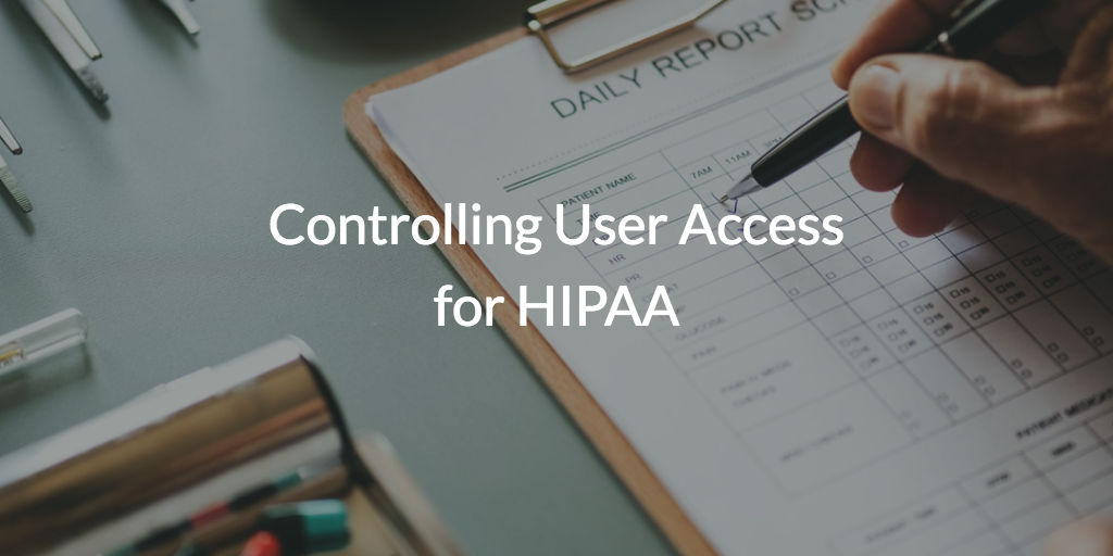 Controlling User Access for HIPAA