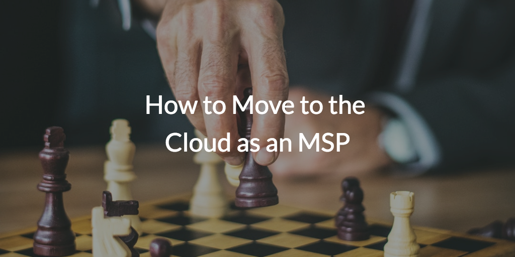 How to Move to the Cloud as an MSP