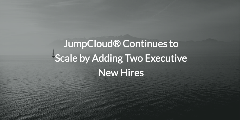 JumpCloud® Continues to Scale by Adding Two Executive New Hires