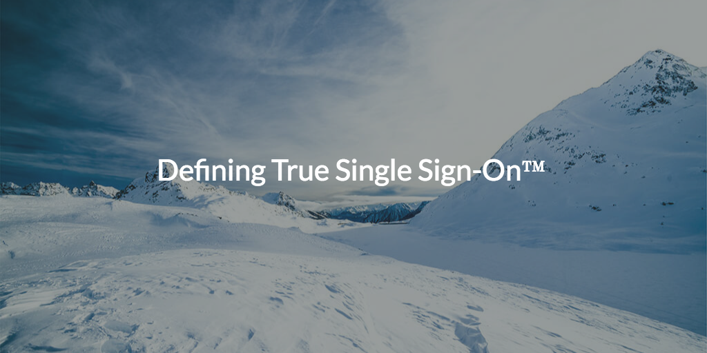 Defining True Single Sign-On™