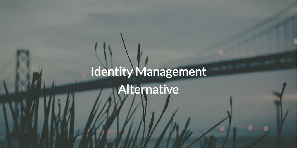 Identity Management Alternative