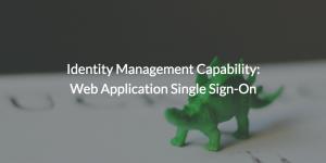 Identity Management Capability: Web Application Single Sign-On
