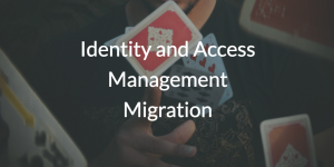 Identity and Access Management Migration
