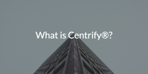 What is Centrify®?