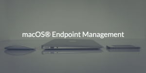 macOS Endpoint Management Written over photo of Apple Products