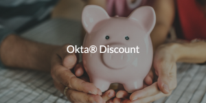 Okta Discount written over image of piggy bank