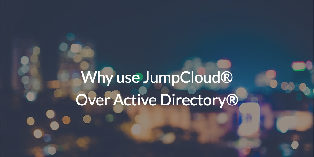 Why use JumpCloud® Over Active Directory®