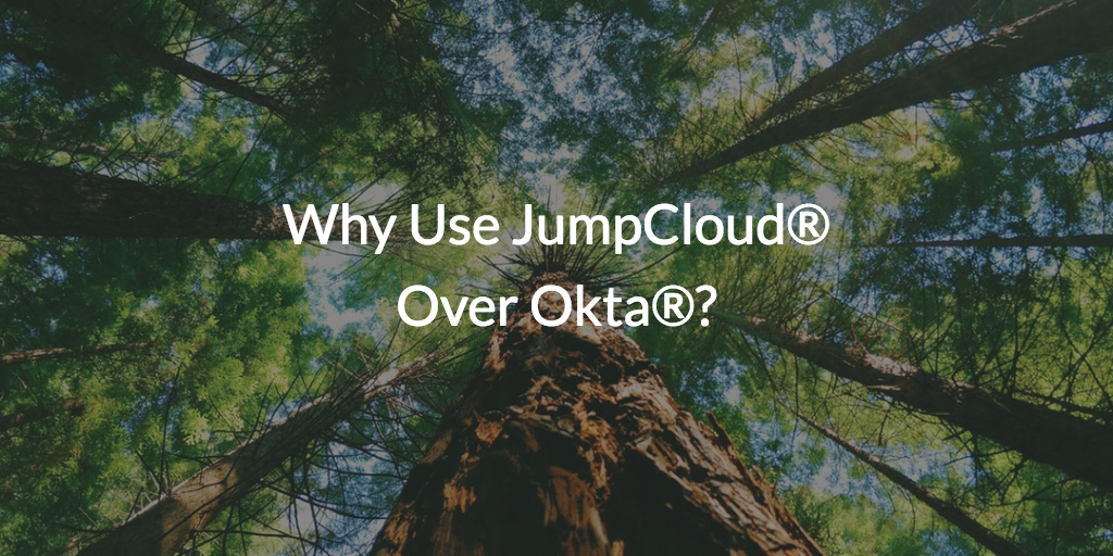 Why Use JumpCloud Over Okta?