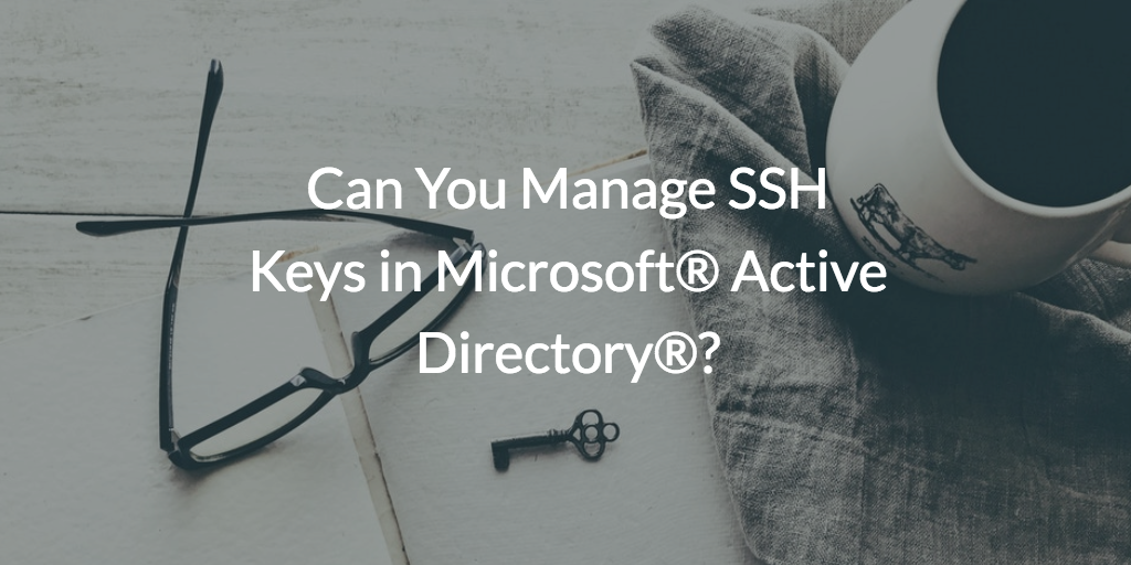 Can You Manage SSH Keys in Microsoft® Active Directory®?
