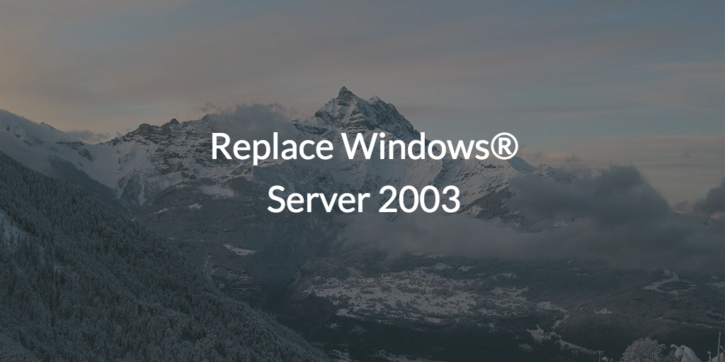 Replace Windows<sup>®</sup> Server 2003