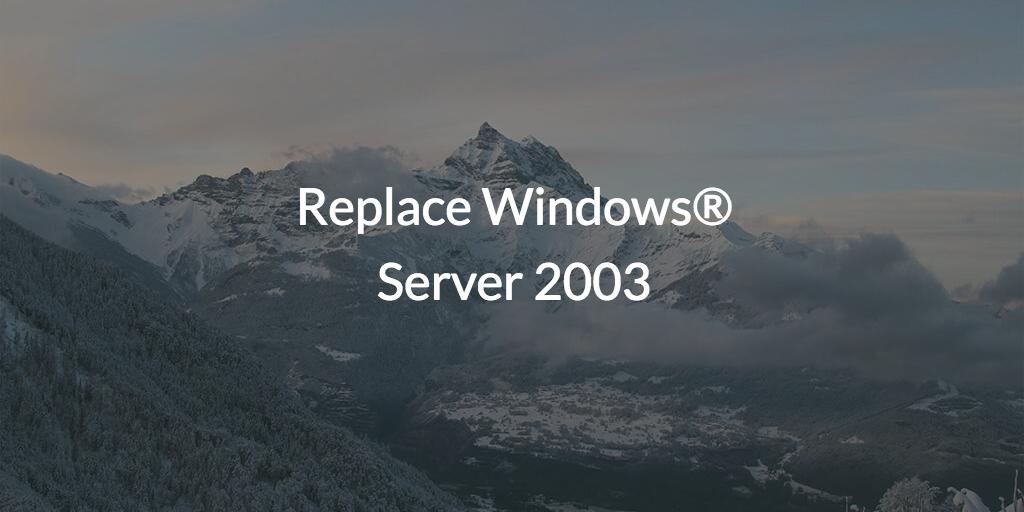 Replace Windows® Server 2003