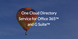 One Cloud Directory Service for Office 365™ and G Suite™