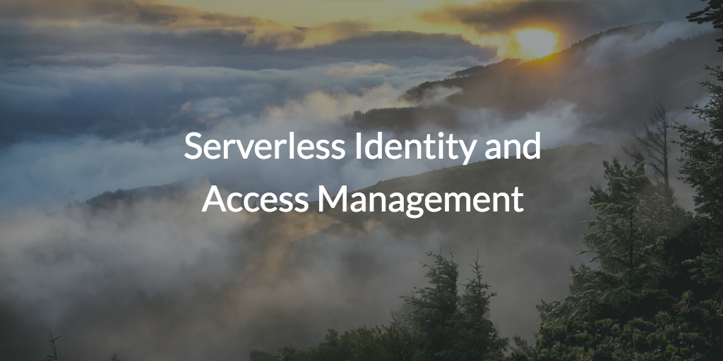 Serverless Identity and Access Management