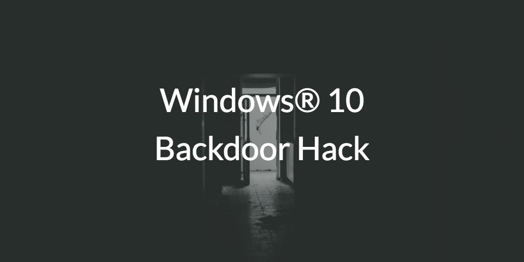 Windows® 10 Backdoor Hack