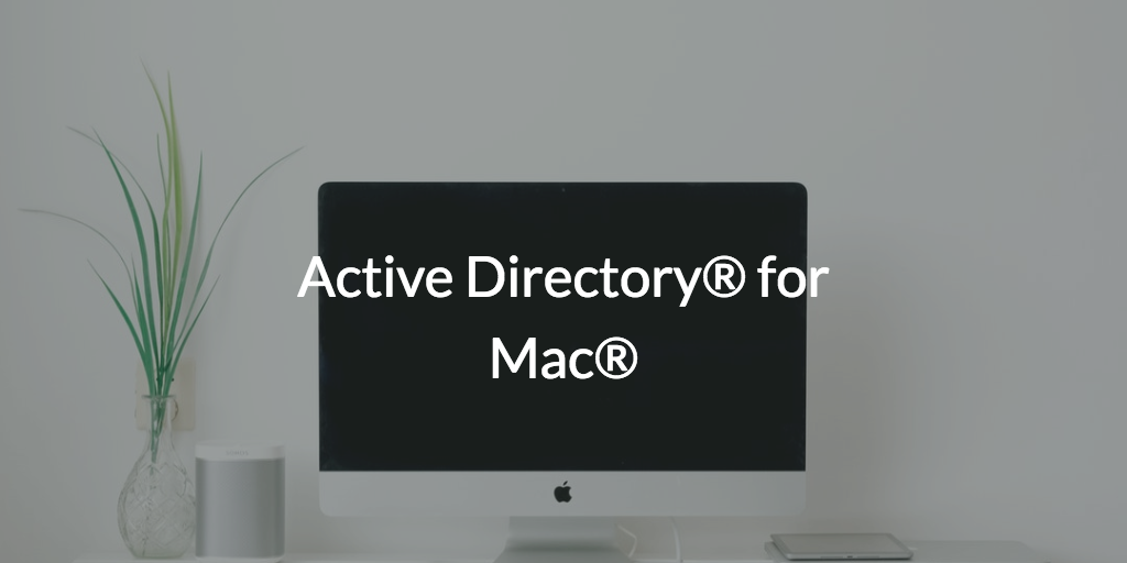 Active Directory® for Mac®
