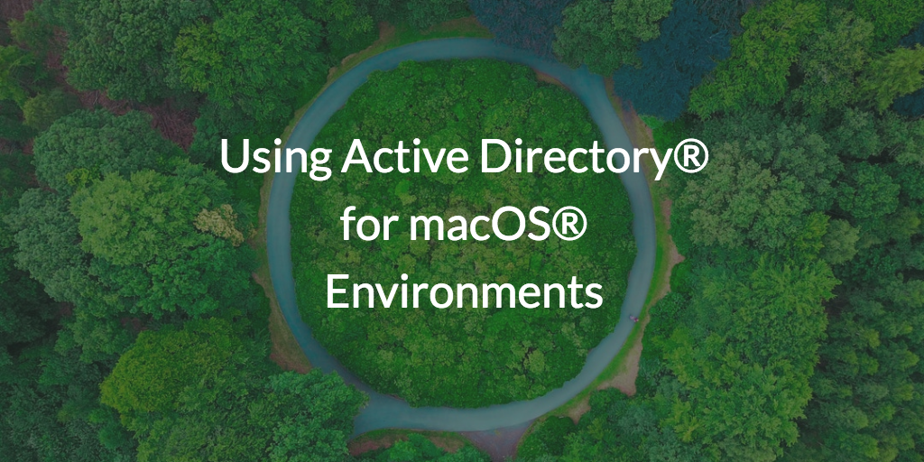 Using Active Directory® for macOS® Environments