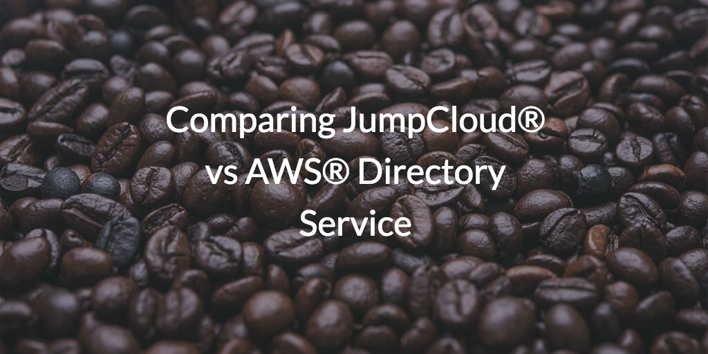 Comparing JumpCloud® vs AWS® Directory Service